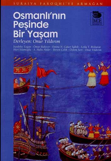 Osmanlı'nın Peşinde Bir Yaşam; Suraiya Faroqhi'ye Armağan